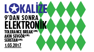 Lokalize: 9'dan Sonra Elektronik -  Tolerance Break (Live), Akın Sevgör (Live), Seretan (Live)