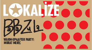 Lokalize: BaBa ZuLa, Warm-up & After Party: Murat Meriç