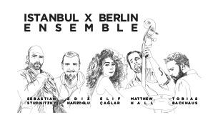 XJAZZ Istanbul: Istanbul x Berlin Ensemble