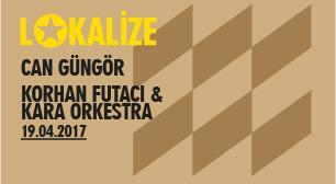 Lokalize: Can Güngör, Korhan Futacı & Kara Orkestra