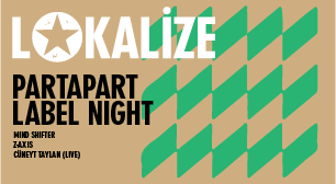 Lokalize: Partapart Label Night - Mind Shifter, Z•Axıs, Cüneyt Taylan (Live)