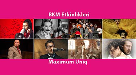 BKM Etkinlikleri – Maximum Uniq - Çeşitli Mekanlar