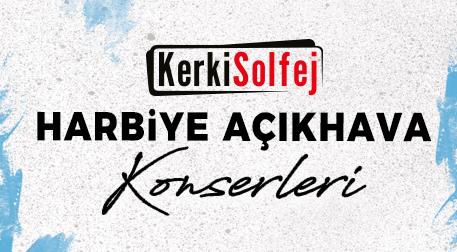 KerkiSolfej Harbiye Konserleri - İstanbul Büyükşehir Belediyesi Harbiye Cemil Topuzlu Açıkhava Tiyatrosu, İstanbul